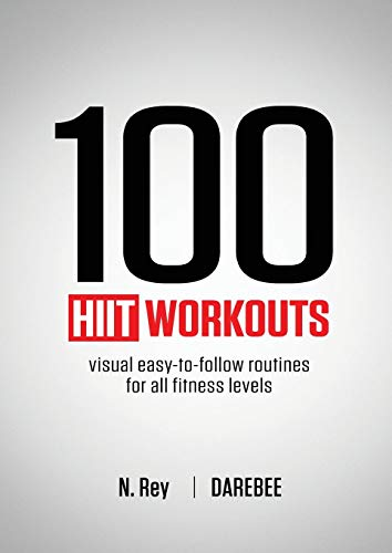 100 HIIT Workouts: Visual easy-to-follow routines for all fitness levels