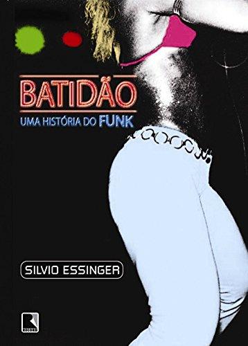 Batidão. Uma História do Funk