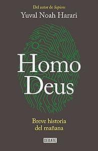 Homo Deus: Breve historia del mañana par Yuval Noah Harari