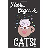I love Cats and Coffee Journal: Cute Cat Sitting In Mug Notebook - Undated Blank Lined Coffee Diary.