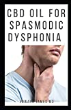 CBD OIL FOR SPASMODIC DYSPHONIA: Professional Guide on Healing and Treating Your Voice cord