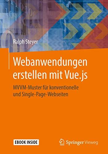 Webanwendungen erstellen mit Vue.js: MVVM-Muster für konventionelle und Single-Page-Webseiten