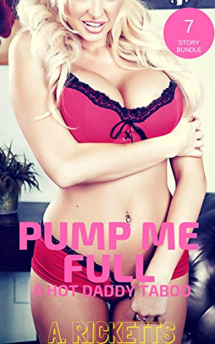 Pump me Full: A Hot Daddy Taboo: 7 Story Bundle (English Edition)