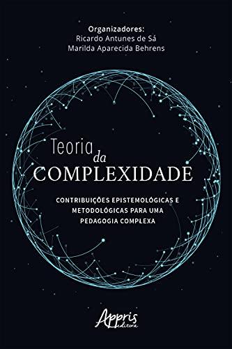 Teoria da Complexidade: Contribuições Epistemológicas e Metodológicas para uma Pedagogia Complexa