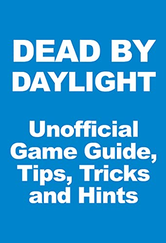 Dead by Daylight - Unofficial Game Guide, Tips, Tricks and Hints: updated June 27, 2021 (English Edition)