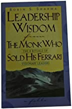 Leadership Wisdom From The Monk Who Sold His Ferrari by Robin Sharma (April 08,1999)