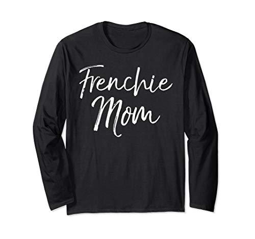 Frenchie Mom Long Sleeve Shirt Cute French Bull Dog Shirt