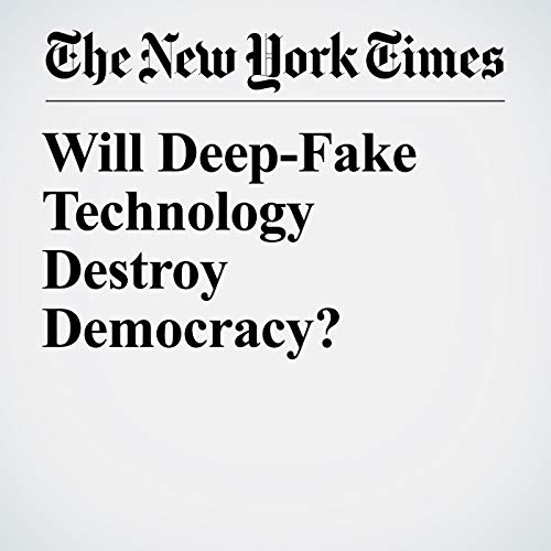 Will Deep-Fake Technology Destroy Democracy? audiobook cover art
