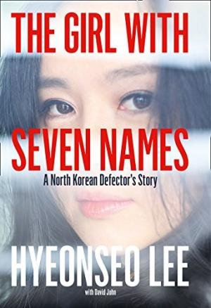 THE GIRL WITH SEVEN NAMES A NORTH KOREAN DEFECTOR?S STORY [Paperback] [Jan 01, 2017] NA