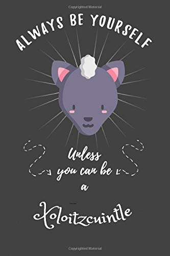Always Be Yourself Unless You Can Be A Xoloitzcuintle: Funny Cute Xoloitzcuintle Dog Notebook, Good Gift For Xoloitzcuintle Pet Lover Kid, Girl or Child... Composition Notebook Diary Journal