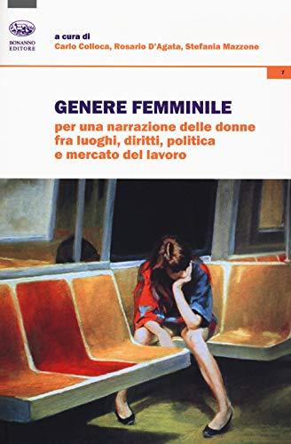 Genere femminile. Per una narrazione delle donne fra luoghi, diritti, politica e mercato del lavoro