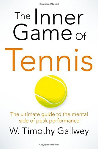 The Inner Game of Tennis : The ultimate guide to the mental side of peak performance(Paperback) - 2015 Edition