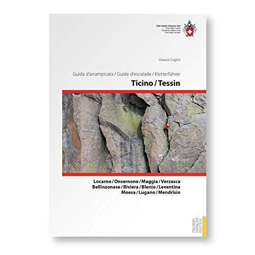 Kletterführer Ticino / Tessin: Locarno, Onsernone, Maggia, Verzasca, Bellinzonese, Riviera, Blenio, Leventina, Moesa, Lugano, Mendrisio (SAC Kletterführer)