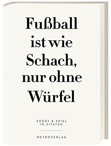 Fußball ist wie Schach, nur ohne Würfel: Sport & Spiel in Zitaten
