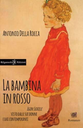 La bambina in rosso: Egon Schiele visto dalle sue donne e dai contemporanei