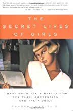 The Secret Lives of Girls: What Good Girls Really Do--Sex Play, Aggression, and Their Guilt