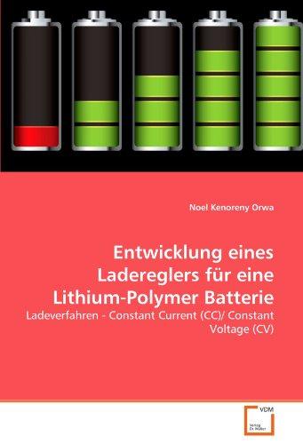 Entwicklung eines Ladereglers für eine Lithium-Polymer Batterie: Ladeverfahren - Constant Current (CC)/ Constant Voltage (CV)