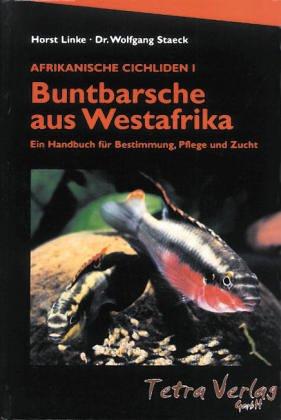 Afrikanische Cichliden I - Buntbarsche aus Westafrika. Ein Handbuch...