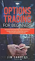 Options Trading for Beginners: The Kickstart Guide for Busy People. Understand the Basics & Principles about Options to Exploit Them to Create a Passive Income and Get Rid of Your Boss