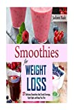 Smoothies for Weight Loss: 37 Delicious Smoothies That Crush Cravings,...