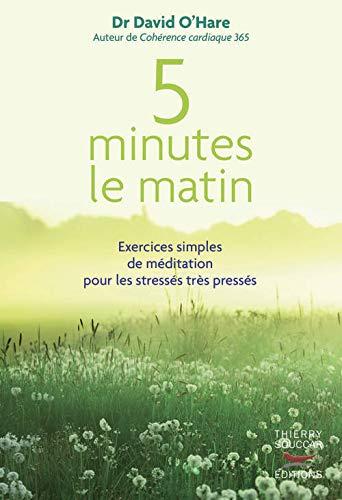 5 minutes le matin : Exercices simples de méditation pour les stressés très pressés