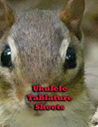 Ukulele Tablature - provides ukulele tablature in an attractive cover: Chipmunk Edition