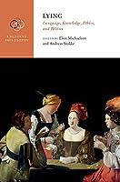 Lying: Language, Knowledge, Ethics, and Politics (Engaging Philosophy)