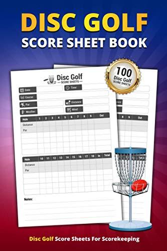 Disc Golf Score Sheet Book: 100 Score Sheets For Scorekeeping | Personal Disc Golf Game Record Keeper Book (Disc Golf Game Score Pads)