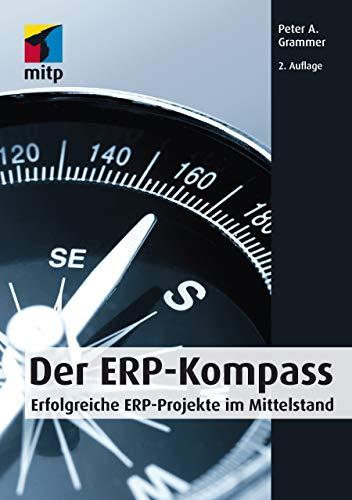 Der ERP-Kompass: Erfolgreiche ERP-Projekte im Mittelstand (mitp Business)