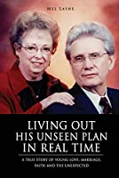 Living Out His Unseen Plan in Real Time: A True Story of Young Love, Marriage, Faith and the Unexpected