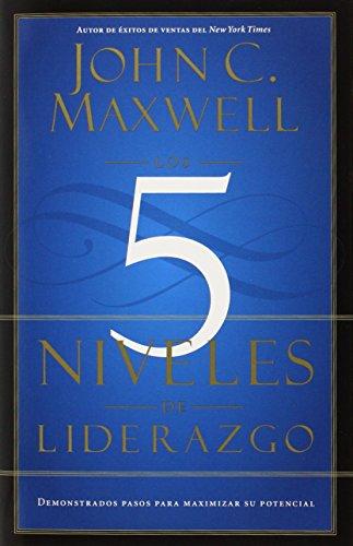 Los 5 Niveles de Liderazgo: Demonstrados Pasos para Maximizar su Potencial (Spanish Edition)