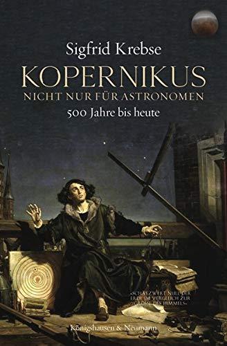 Kopernikus: Nicht nur für Astronomen. 500 Jahre bis heute.