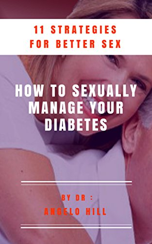HOW TO SEXUALLY MANAGE YOUR DIABETES: 11 Strategies For Better Sex (English Edition)