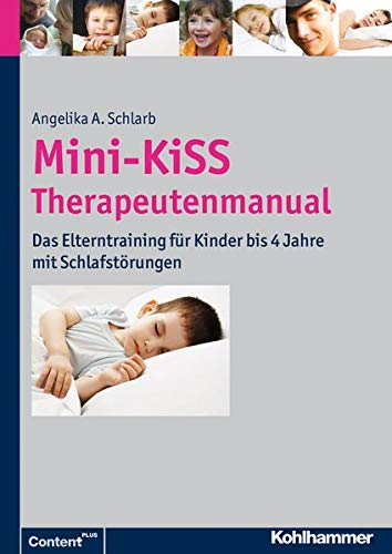 Mini-KiSS - Therapeutenmanual: Das Elterntraining für Kinder bis 4 Jahre mit Schlafstörungen