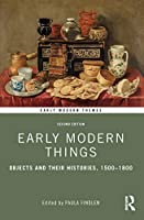 Early Modern Things: Objects and their Histories, 1500-1800 (Early Modern Themes)