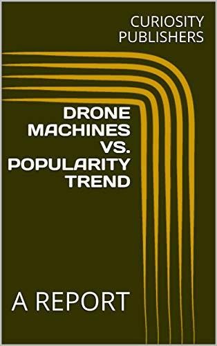 DRONE MACHINES VS. POPULARITY TREND: A REPORT