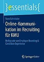 Online-Kommunikation im Recruiting fuer KMU: Reifegrade von Employer Branding & Candidate Experience (essentials)