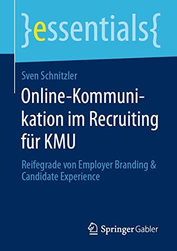 Online-Kommunikation im Recruiting für KMU: Reifegrade von Employer Branding & Candidate Experience (essentials)