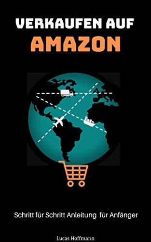 Verkaufen auf Amazon: Schritt für Schritt Anleitung für Anfänger - Nicht erst ewig lesen, sondern direkt starten! (Zusammenfassung und Linksammlung)