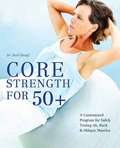 Core Strength for 50+: A Customized Program for...