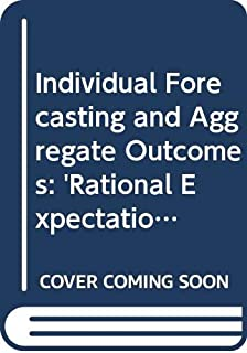 Individual Forecasting and Aggregate Outcomes: 'Rational Expectations' Examined