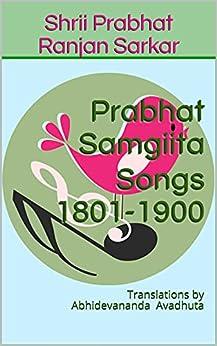 Prabhat Samgiita Songs 1801-1900: Translations by Abhidevananda Avadhuta by [Shrii Prabhat Ranjan Sarkar, Abhidevananda Avadhuta, Avadhutika Ananda Gaorii Acarya]