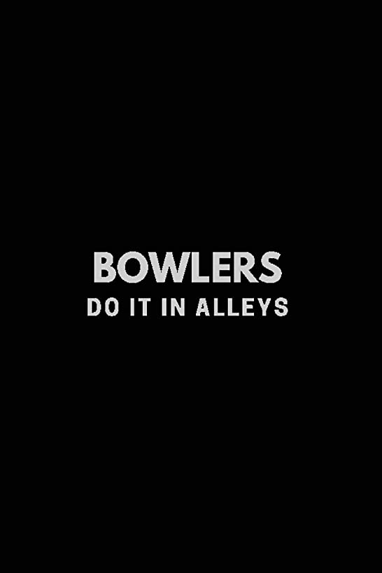 Bowlers do it in Alleys: Blank Journal and Bowling Notebook, Lined Pages, For Work or Home, To Do List, Log Book, Planning, Strategy and Skills, Team Tracking, Black