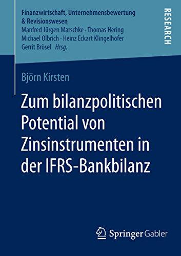 Zum bilanzpolitischen Potential von Zinsinstrumenten in der IFRS-Bankbilanz (Finanzwirtschaft, Unternehmensbewertung & Revisionswesen) (German Edition)