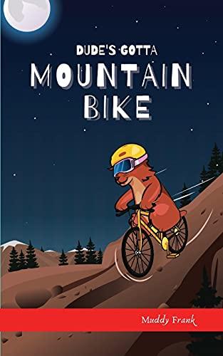 Dude's Gotta Mountain Bike: (Dude Series Book 3)