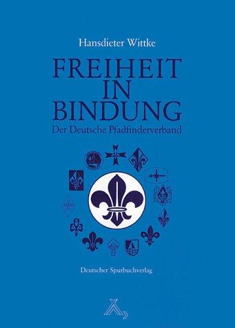 Freiheit in Bindung: Der Deutsche Pfadfinderverband. Weg zur Einheit der Pfadfinder (Bücher zur Jugenderziehung)