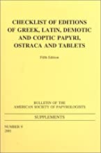 Checklist of Editions of Greek and Latin Papyri, Ostraca and Tablets: Fifth Edition (BULLETIN OF THE AMERICAN SOCIETY OF PAPYROLOGISTS SUPPLEMENTS)