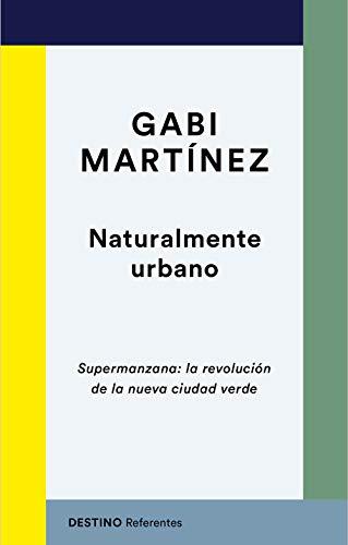 Naturalmente urbano: Supermanzana: la revolución de la nueva ciudad verde (Spanish Edition)