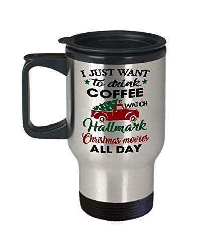 I Just Want To DRINK COFFEE and Watch HALLMARK Christmas Movies All Day - Tree Truck Coffee Travel Mug, Funny, Cup, Tea, Gift For Christmas, Father