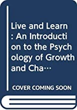 Live and Learn: An Introduction to the Psychology of Growth and Change in Everyday Life